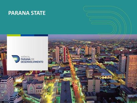 PARANA STATE. LOCATION Strategic position in South America Easy access to Mercosur and to major markets in Brazil.