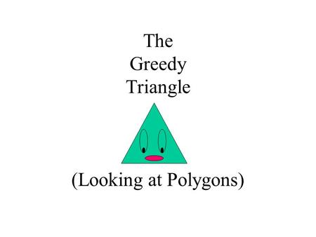 The Greedy Triangle (Looking at Polygons). Triangle.