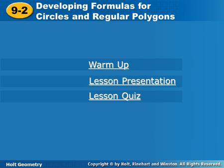 Holt Geometry 9-2 Developing Formulas for Circles and Regular Polygons 9-2 Developing Formulas for Circles and Regular Polygons Holt Geometry Warm Up Warm.