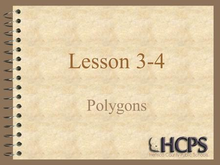 Lesson 3-4 Polygons. A polygon is a closed figure No, not a polygon Yes, a polygon.