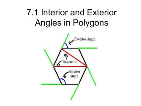 7.1 Interior and Exterior Angles in Polygons. What is the sum or the interior angles in a triangle? 30 ° 60 ° 100 ° 30 ° 50 ° 60 ° 80 ° 60 ° 40 ° 80 °