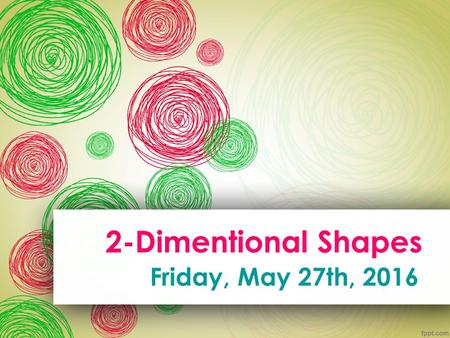 2-Dimentional Shapes Friday, May 27th, Part A: what are 2-dimentional shapes? A 2-dimentional shape is a _ _ _ _ or plane shape. A 2D shape can.