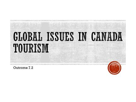 Outcome 7.2.  Canadians as citizens of the world often enjoy exploring many different areas of the globe.  People travel to have fun and exciting experiences.