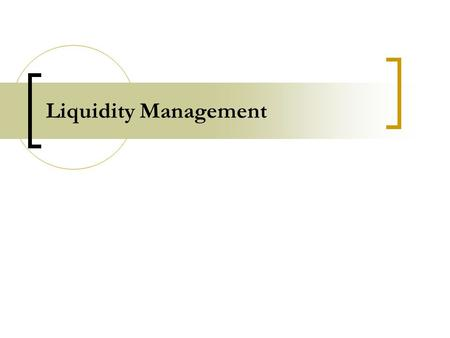 Liquidity Management. Why Banks Face Significant Liquidity Problems Imbalances between maturity dates of their assets and liabilities Higher proportion.