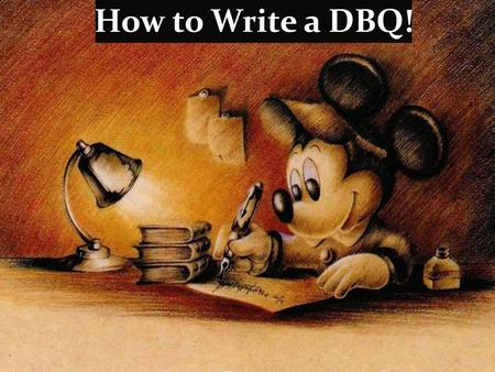 "How to Write a DBQ!. An essay that answers a specific question. An essay that cites specific documents to support the writer's point. What is a ""DBQ?"""