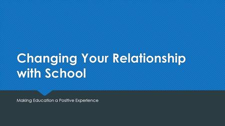 Changing Your Relationship with School Making Education a Positive Experience.