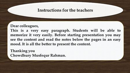 Instructions for the teachers Dear colleagues, This is a very easy paragraph. Students will be able to memorize it very easily. Before starting presentation.