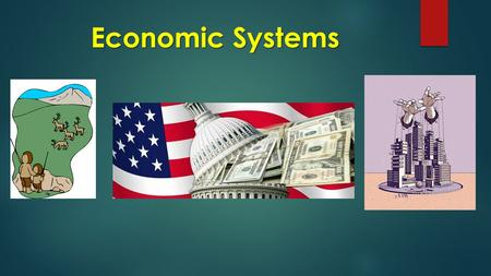 Economic Systems. Economic Systems Economic Systems SS6E5 The SWBAT analyze different economic systems IOT a. Compare traditional, command, market and.