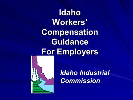 Idaho Workers' Compensation Guidance For Employers Idaho Industrial Commission.