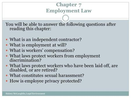 Chapter 7 Employment Law Halsey/McLaughlin, Legal Environment You will be able to answer the following questions after reading this chapter: What is an.
