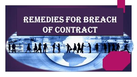 REMEDIES FOR BREACH OF CONTRACT. BREACH OF CONTRACT 1. Breach Of Contract Occurs When  Any party to the contract fails to perform his part of the contract.