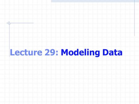 Lecture 29: Modeling Data. Data Modeling Interpolate between data points, using either linear or cubic spline models Model a set of data points as a polynomial.