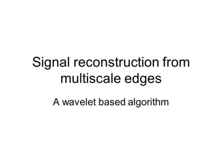 Signal reconstruction from multiscale edges A wavelet based algorithm.