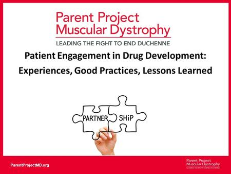 ParentProjectMD.org Patient Engagement in Drug Development: Experiences, Good Practices, Lessons Learned.