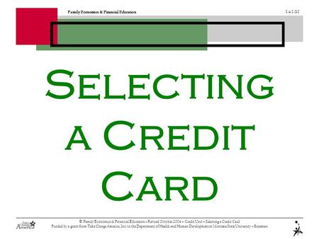 Family Economics & Financial Education G1 © Family Economics & Financial Education – Revised October 2004 – Credit Unit – Selecting a Credit Card.