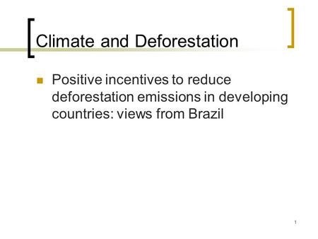 1 Climate and Deforestation Positive incentives to reduce deforestation emissions in developing countries: views from Brazil.