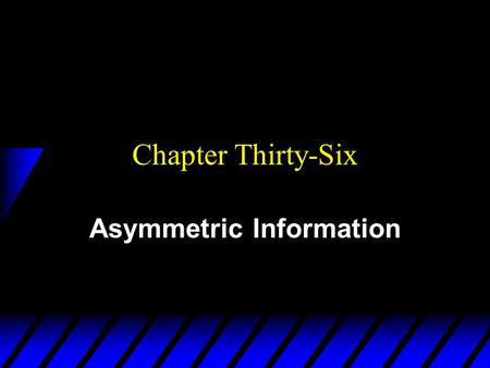 Chapter Thirty-Six Asymmetric Information. Information in Competitive Markets u In purely competitive markets all agents are fully informed about traded.