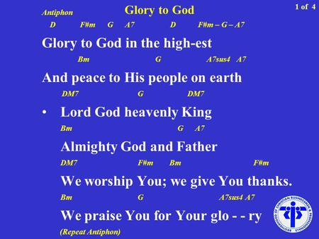 Glory to God Antiphon D F#m G A7 D F#m – G – A7 Glory to God in the high-est Bm G A7sus4 A7 And peace to His people on earth DM7G DM7 Lord God heavenly.