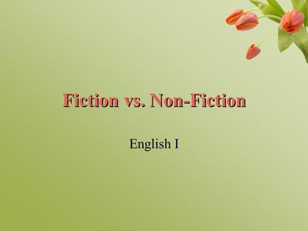 Fiction vs. Non-Fiction English I. Fiction Refers to literary works of the imagination commonly divided into three areas according to the general appearance.