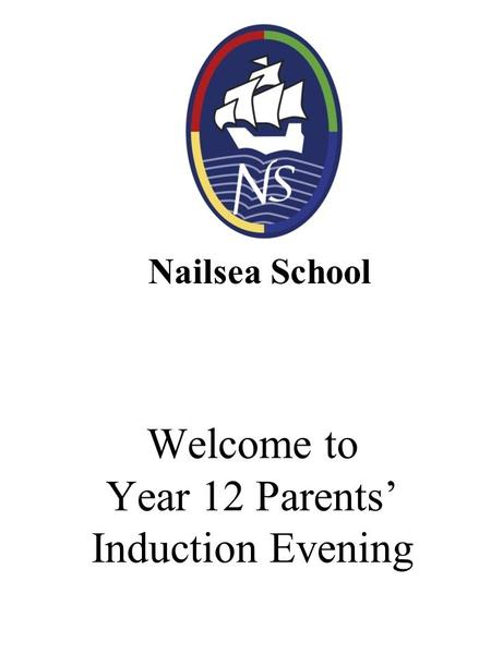 Welcome to Year 12 Parents' Induction Evening Nailsea School.