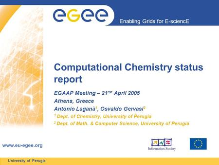 Enabling Grids for E-sciencE  University of Perugia Computational Chemistry status report EGAAP Meeting – 21 rst April 2005 Athens, Greece.