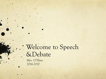 Welcome to Speech &Debate Mrs. O'Hara Events 101 Prose Interpretation 10-minute limit/30 second grace period Cut from a published prose/Fiction,
