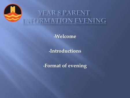 Welcome Introductions Format <strong>of</strong> evening. Year 8 Team Mrs Sue Calvert -Director <strong>of</strong> Year 8 (Maths) Miss Mel Yuill – Deputy Director <strong>of</strong> Year 8 (Science)