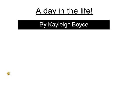 A day in the life! By Kayleigh Boyce A Friends 1 st Day! This is my friend Sophie.