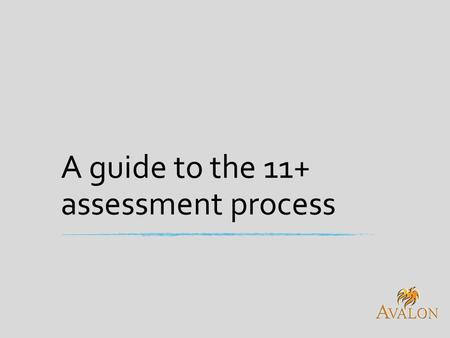 A guide to the 11+ assessment process. Types of Assessment ▪ The assessment for all Grammar schools (apart from Upton Hall and St Anselm's,) will be produced.