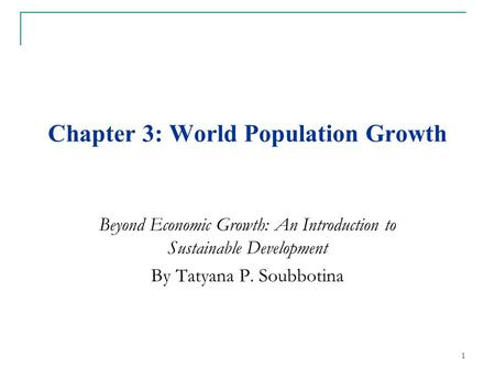 Chapter 3: World Population Growth Beyond Economic Growth: An Introduction to Sustainable Development By Tatyana P. Soubbotina 1.