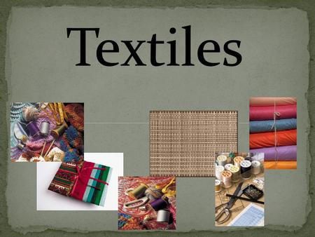 Textiles: any product made from fibers. Fibers: the raw materials in which fabric is made. They are long, thin and hair-like.