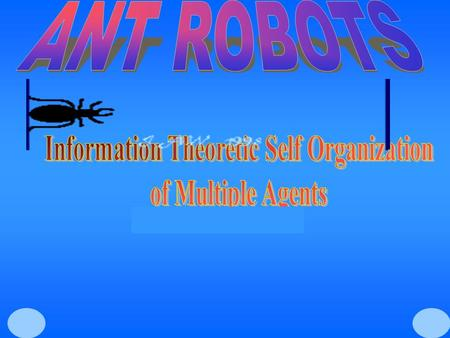4/22/20031/28. 4/22/20031/28 Presentation Outline  Multiple Agents – An Introduction  How to build an ant robot  Self-Organization of Multiple Agents.