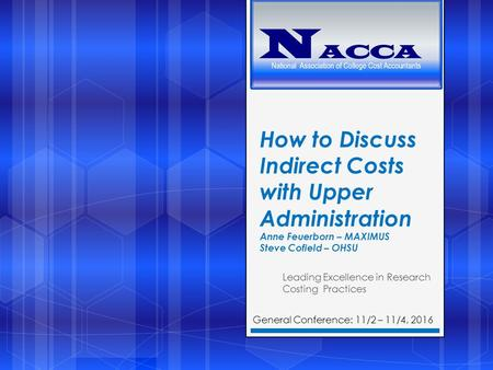 How to Discuss Indirect Costs with Upper Administration Anne Feuerborn – MAXIMUS Steve Cofield – OHSU Leading Excellence in Research Costing Practices.