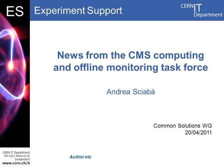 Experiment Support CERN IT Department CH-1211 Geneva 23 Switzerland  t DBES Author etc News from the CMS computing and offline monitoring.