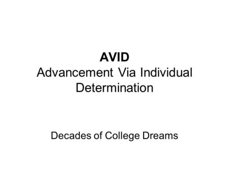 AVID Advancement Via Individual Determination Decades of College Dreams.