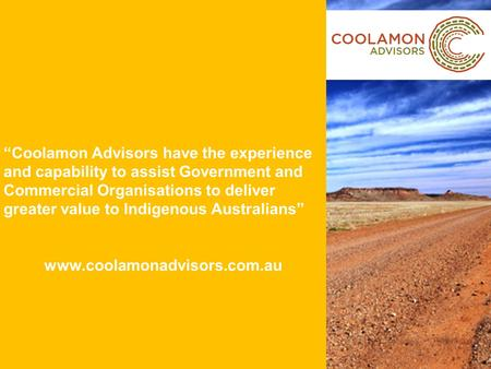 """Coolamon Advisors have the experience and capability to assist Government and Commercial Organisations to deliver greater value to Indigenous Australians"""