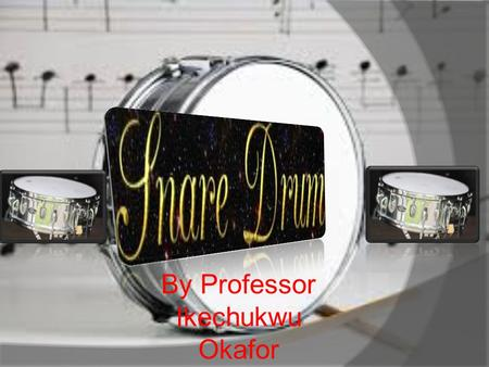 By Professor Ikechukwu Okafor Snare Drum  Just show you what a Snare drum could do watch this clip.  Ladies and gentlemen please welcome the Snare.