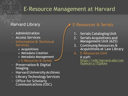 E-Resource Management at Harvard Harvard Library –Administration –Access Services –Information & Technical Services Acquisitions Metadata Creation Metadata.