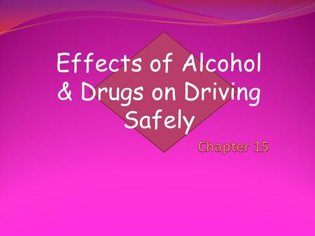 Effects of Alcohol & Drugs on Driving Safely. Mental Abilities & Alcohol Alcohol enters bloodstream & goes to BRAIN Judgment & Reasoning are affected.