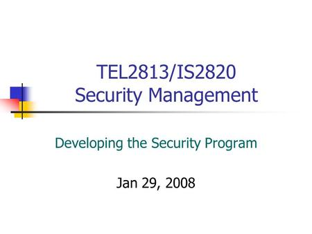 TEL2813/IS2820 Security Management Developing the Security Program Jan 29, 2008.
