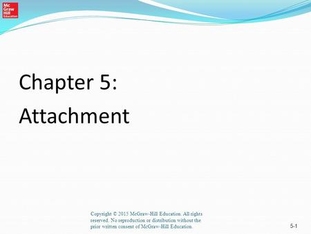 5-1 Chapter 5: Attachment Copyright © 2015 McGraw-Hill Education. All rights reserved. No reproduction or distribution without the prior written consent.
