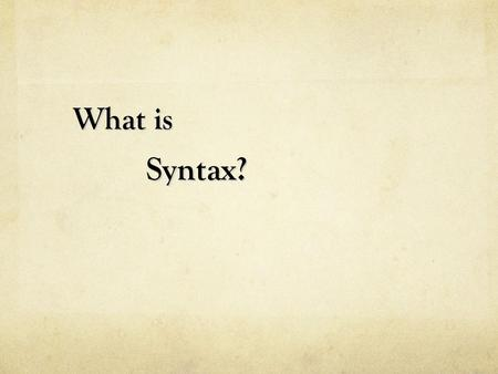 What is Syntax? Syntax?. Syntax is the way words and clauses are arranged to form sentences. That arrangement contributes to and enhances meaning and.