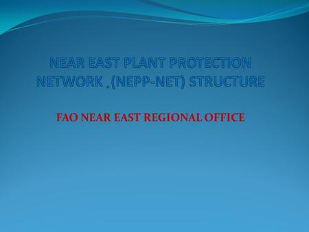 FAO NEAR EAST REGIONAL OFFICE. Network definition  Near East Plant Protection Network (NEPP-NET) is a web-based integrated, multilingual regional thematic.