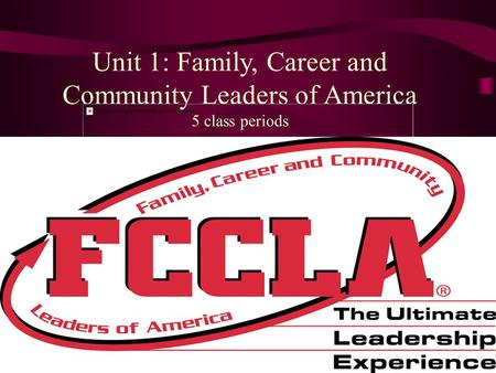 Unit 1: Family, Career and Community Leaders of America 5 class periods.