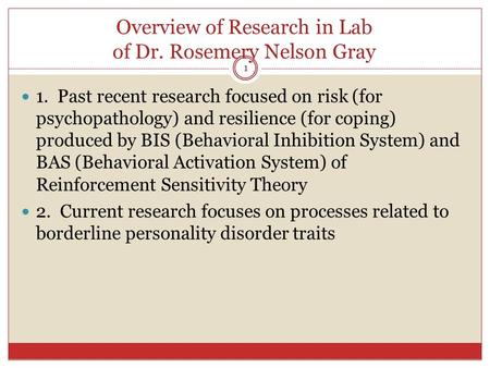 Overview of Research in Lab of Dr. Rosemery Nelson Gray 1 1. Past recent research focused on risk (for psychopathology) and resilience (for coping) produced.
