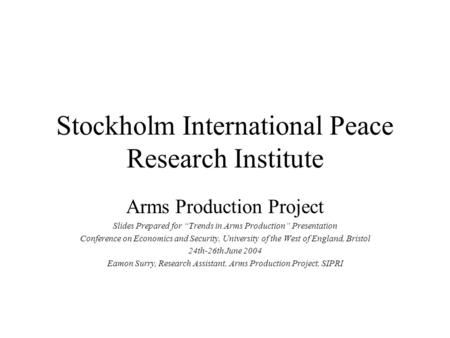 "Stockholm International Peace Research Institute Arms Production Project Slides Prepared for ""Trends in Arms Production"" Presentation Conference on Economics."