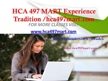 HCA 497 MART Experience Tradition /hca497mart.com FOR MORE CLASSES VISIT
