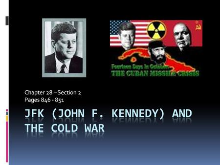 Chapter 28 – Section 2 Pages Kennedy Deals with Global Challenges  Kennedy had to focus on foreign policy to guide nation through Cold War.