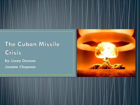 By: Lacey Dawson Jasmine Chapman. It all started on October 14 th 1962 when The Soviet Union threatened missiles on Cuba only 90 miles from the U.S. shore.