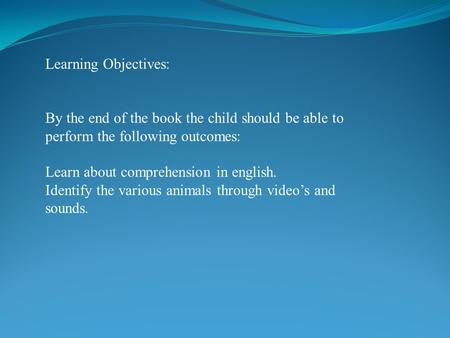 Learning Objectives: By the end of the book the child should be able to perform the following outcomes: Learn about comprehension in english. Identify.